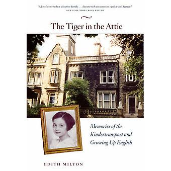 The Tiger in the Attic - Memories of the Kindertransport and Growing U