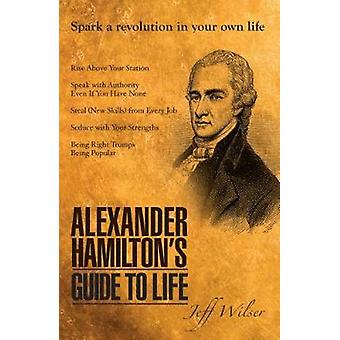 Alexander Hamilton's Guide to Life by Jeff Wilser - 9780285643840 Book