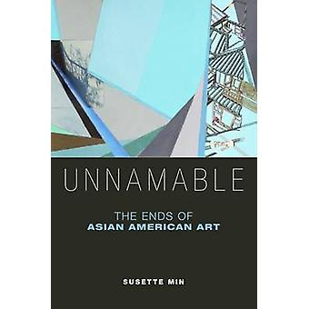 Unnamable - The Ends of Asian American Art by Unnamable - The Ends of A