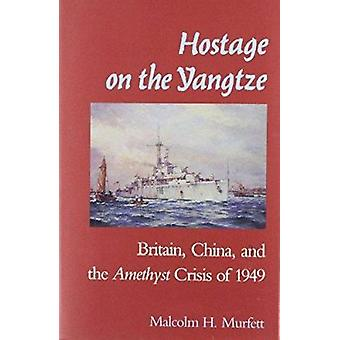 Hostage on the Yangtze - Britain - China and the  -Amethyst - Crisis of