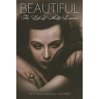 Beautiful - The Life of Hedy Lamarr by Stephen Michael Shearer - Rober