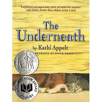 The Underneath by Kathi Appelt - David Small - 9781416950585 Book