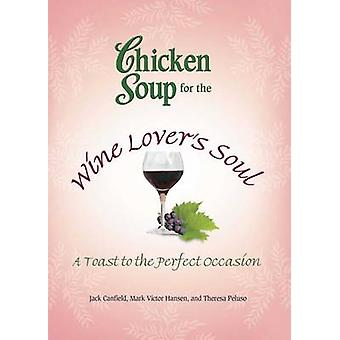 Chicken Soup for the Wine Lover's Soul - A Toast to the Perfect Occasi
