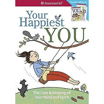 Your Happiest You - The Care & Keeping of Your Mind and Spirit /]c