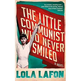 The Little Communist Who Never Smiled by Lola Lafon - Nick Caistor -