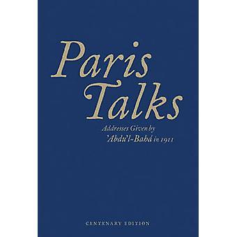 Paris Talks - Addresses Given by 'Abdu'l-Baha in 1911 by Abdu'l-Baha -