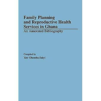 Family Planning and Reproductive Health Services in Ghana: An Annotated Bibliography - African Special Bibliographic Series (en)