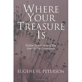 Where Your Treasure is - Psalms That Summon You from Self to Community