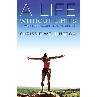 A Life Without Limits - A World Champion's Journey by Chrissie Welling