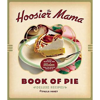 The Hoosier Mama Book of Pie - Recipes - Techniques - and Wisdom from