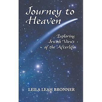 Journey to Heaven - Exploring Jewish Views of the Afterlife by Leila L
