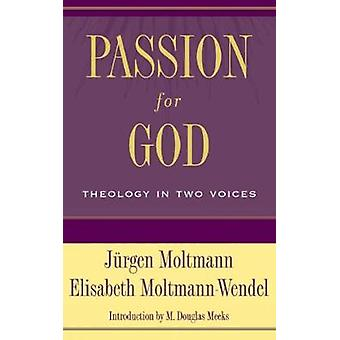 Passion for God Theology in Two Voices by Moltmann & Jurgen