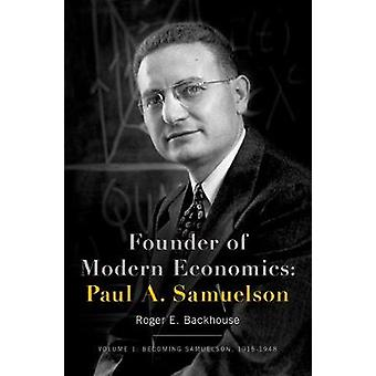 Founder of Modern Economics Paul A. Samuelson by Roger E. Backhouse