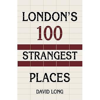 Londons 100 Strangest Places by David Long
