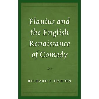 Plautus and the English Renaissance of Comedy by Richard F Hardin