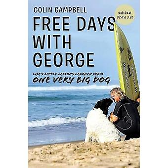 Free Days With George  Learning Lifes Little Lessons from One Very Big Dog by Colin T Campbell
