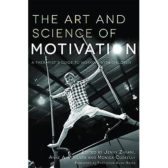 The Art and Science of Motivation by Edited by Jenny Ziviani & Edited by Anne Poulsen & Edited by Monica Cuskelly