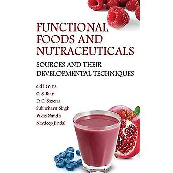 Functional Foods and Nutraceuticals Sources and Their Developmental Techniques by Riar & C.S.
