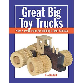 Great Big Toy Trucks Plans and Instructions for Building 9 Giant Vehicles by Les Neufeld