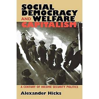 Sociaal-democratie en welzijn kapitalisme - A Century of inkomenszekerheid