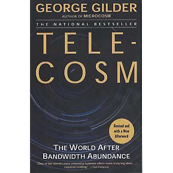 Telecosm The World After Bandwidth Abundance by Gilder & George
