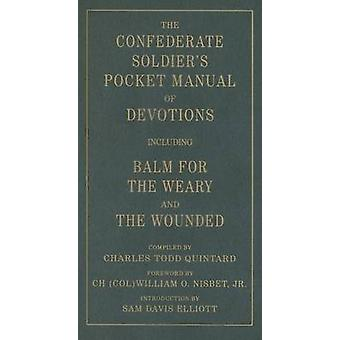 The Confederate Soldiers Pocket Manual of Devotions Including Balm for the Weary and the Wounded by Quintard & Charles Todd