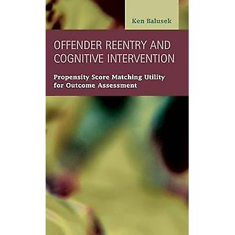 Offender Reentry and Cognitive Intervention Propensity Score Matching Utility for Outcome Assessment by Balusek & Ken