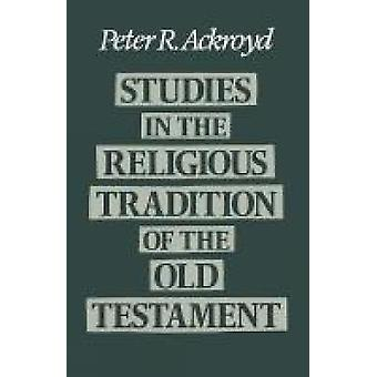 Studies in the Religious Tradition of the Old Testament by Ackroyd & Peter R.