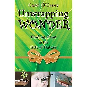 Unwrapping Wonder Finding Hope in the Gift of Nature by OCasey & Carol