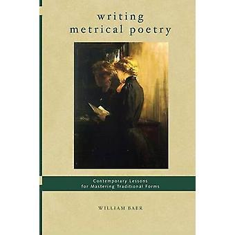 Writing Metrical Poetry by Baer & William