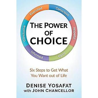 Die Macht von CHOICE Six Steps to Get What You Want out of Life von Denise & Yosafat