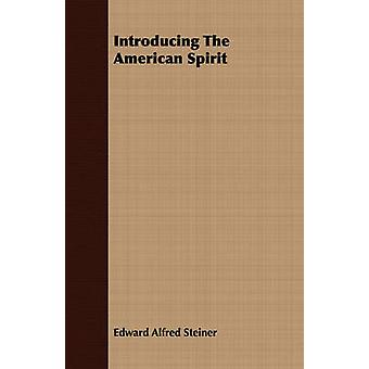 Introducing The American Spirit by Steiner & Edward Alfred