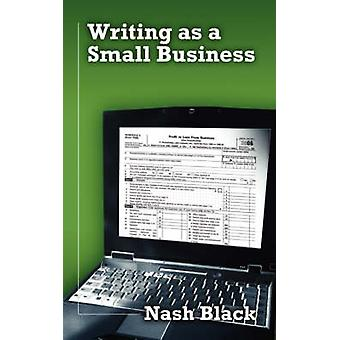 Writing as a Small Business by Black & Nash