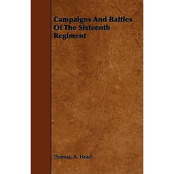 Campaigns and Battles of the Sixteenth Regiment by Head & Thomas A.