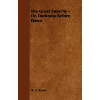 The Great Anarchy  Or Darkness Before Dawn by Keene & H. G.