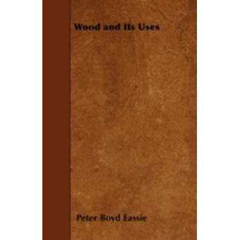 Wood and its Uses by Eassie & Peter Boyd