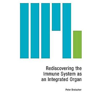 Rediscovering the Immune System as an Integrated Organ by Bretscher & Peter