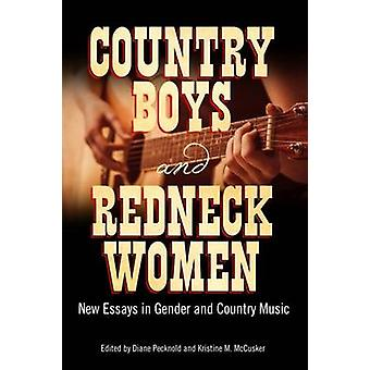 Country Boys and Redneck Women New Essays in Gender and Country Music by Pecknold & Diane