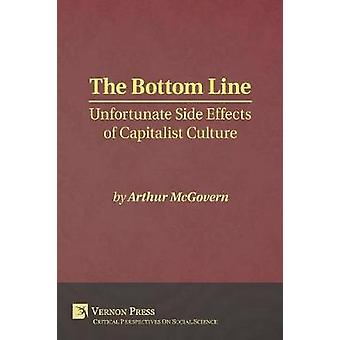 Bottom Line Unfortunate Side Effects of Capitalist Culture by McGovern & Arthur