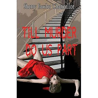 Till Murder Do Us Part by Chancellor & Sherry Fowler