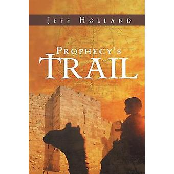 Prophecys Trail by Holland & Jeff