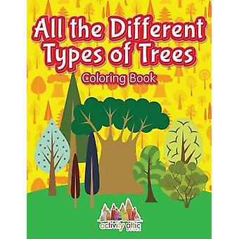 All the Different Types of Trees Coloring Book by Activity Attic Books