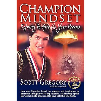 Champion Mindset Refusing to Give Up Your Dreams by Gregory & Scott
