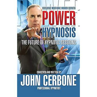 POWER HYPNOSIS The Future of Hypnotic Sessions by Cerbone & John
