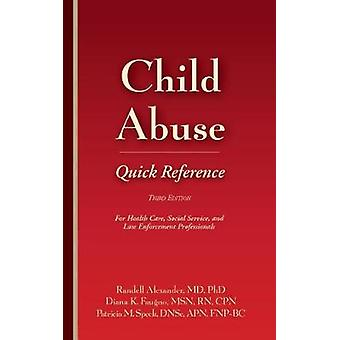 Child Abuse Quick Reference 3e For Health Care Social Service and Law Enforcement Professionals by Alexander & Randell