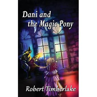 Dani and the Magic Pony by Timberlake & Robert