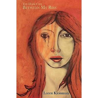 The Dark Cave Between My Ribs by Kleinman & Loren