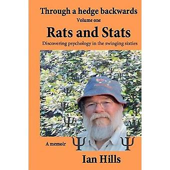 Through a Hedge Backwards Volume 1 Rats and Stats Discovering Psychology in the Swinging Sixties by Hills & Ian