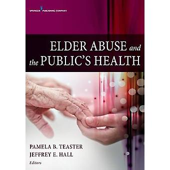 Elder Abuse and the Public's Health by Pameka B. Teaser - 97808261713
