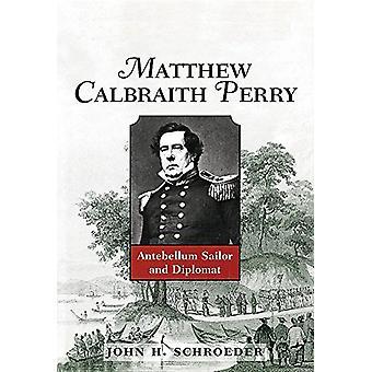 Matthew Calbraith Perry - Antebellum Sailor e Diplomato di John H. Sc